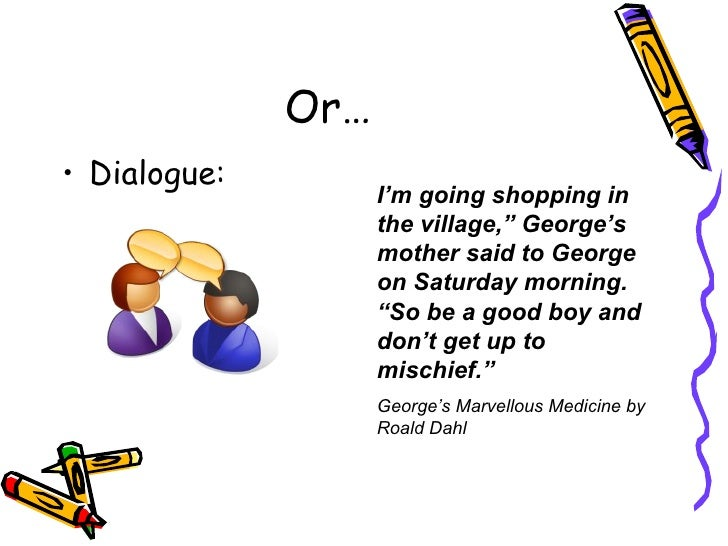 """Or… <ul><li>Dialogue: </li></ul>I'm going shopping in the village,"""" George's mother said to George on Saturday morning. """"S..."""