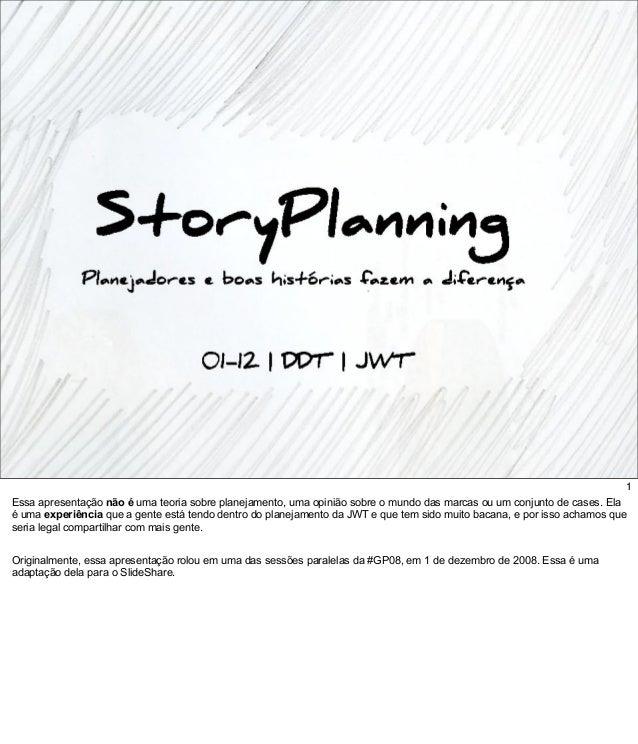 1Essa apresentação não é uma teoria sobre planejamento, uma opinião sobre o mundo das marcas ou um conjunto de cases. Elaé...