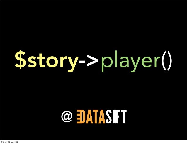 @$story->player()Friday, 3 May 13