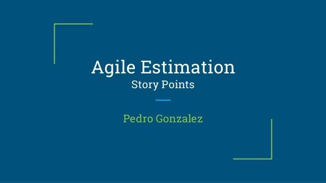 Agile Estimation Story Points Pedro Gonzalez