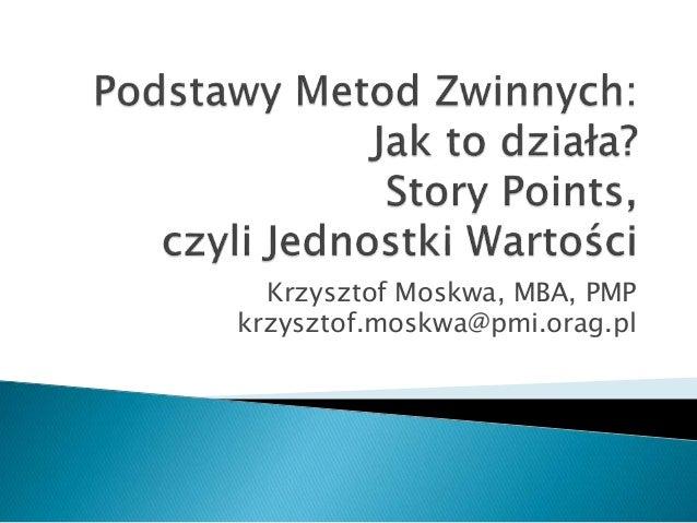 Krzysztof Moskwa, MBA, PMP krzysztof.moskwa@pmi.orag.pl