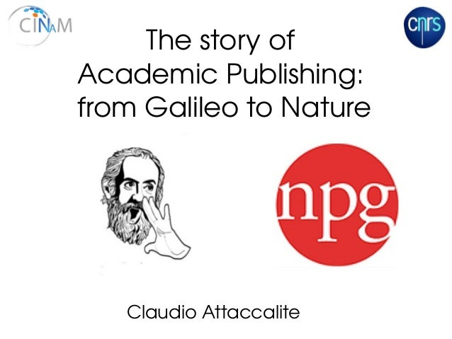 Claudio Attaccalite  The story of  Academic Publishing:  from Galileo to Nature