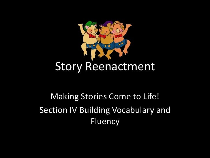 Story Reenactment   Making Stories Come to Life!Section IV Building Vocabulary and              Fluency