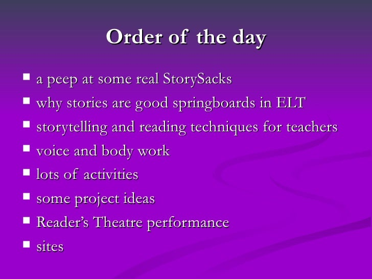 Order of the day   a peep at some real StorySacks   why stories are good springboards in ELT   storytelling and reading...