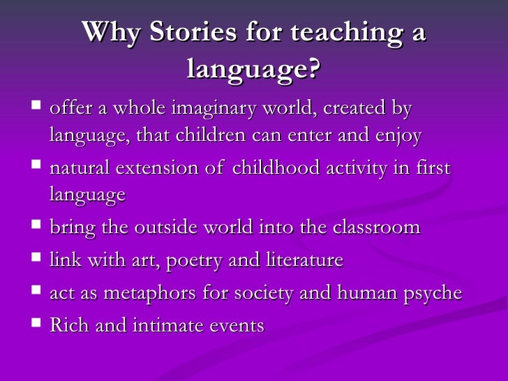 Why Stories for teaching a              language?   offer a whole imaginary world, created by    language, that children ...