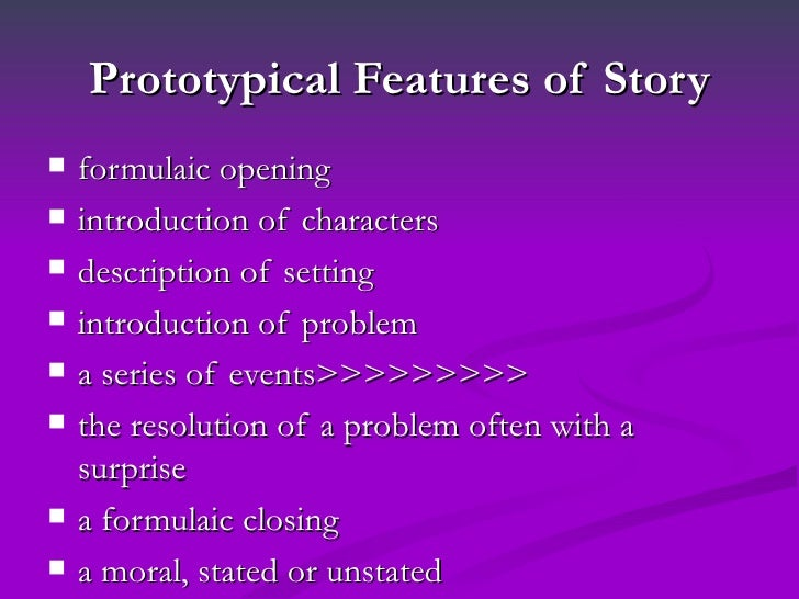 Prototypical Features of Story   formulaic opening   introduction of characters   description of setting   introductio...