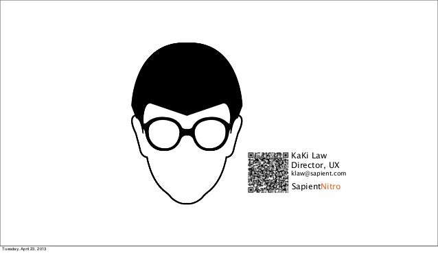 KaKi Law                          Director, UX                          klaw@sapient.com                          SapientN...