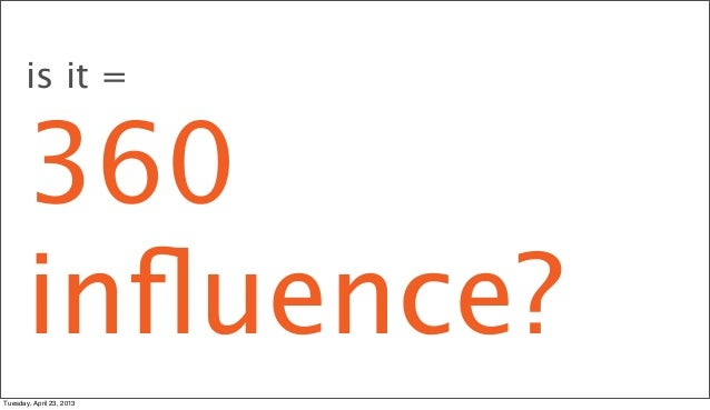 is it =      360      influence?Tuesday, April 23, 2013