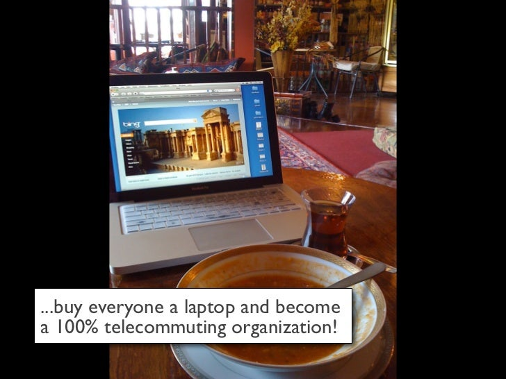 ...buy everyone a laptop and become a 100% telecommuting organization!