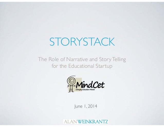 STORYSTACK The Role of Narrative and StoryTelling 	  for the Educational Startup June 1, 2014