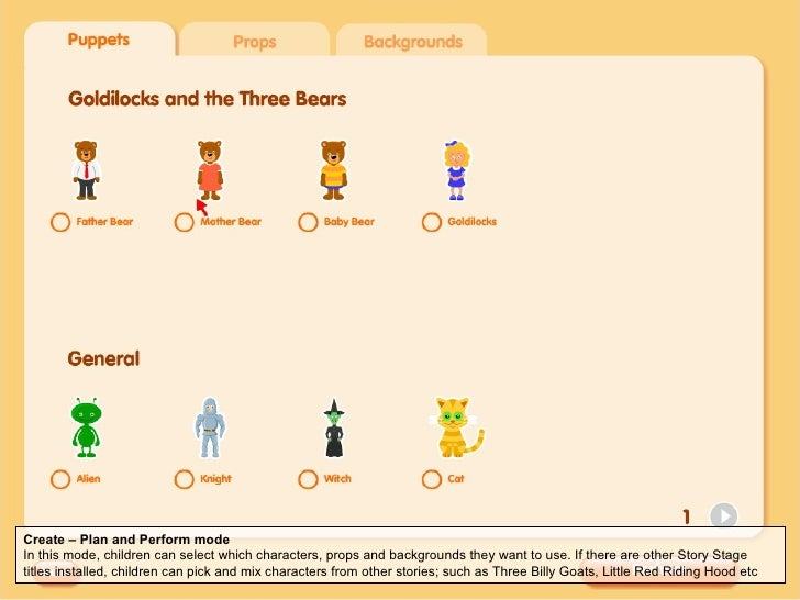 Create – Plan and Perform mode In this mode, children can select which characters, props and backgrounds they want to use....