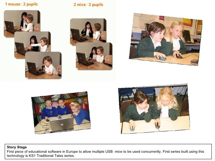Story Stage Story Stage is the first piece of educational software in Europe to allow multiple USB  mice to be used concur...