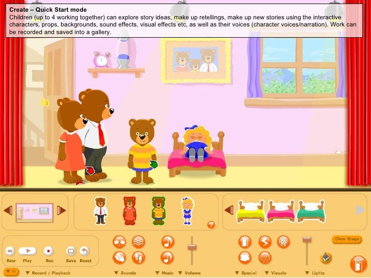 Create – Quick Start mode Children (up to 4 working together) can explore story ideas, make up retellings, make up new sto...