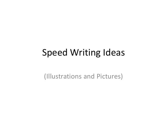 Speed Writing Ideas (Illustrations and Pictures)