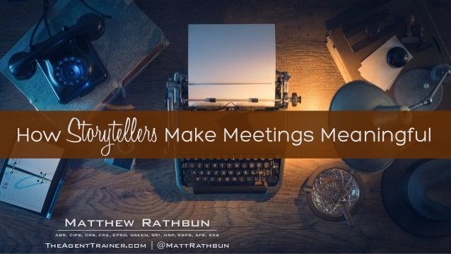 RathbunMatthew ABR, CIPS, CRB, CRS, EPRO, GREEN, GRI, MRP, RSPS, SFR, SRS TheAgentTrainer.com | @MattRathbun How Storytell...