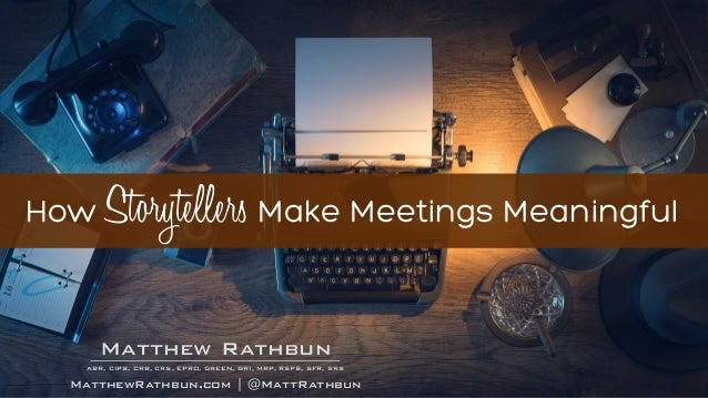 RathbunMatthew ABR, CIPS, CRB, CRS, EPRO, GREEN, GRI, MRP, RSPS, SFR, SRS MatthewRathbun.com   @MattRathbun How Storytelle...