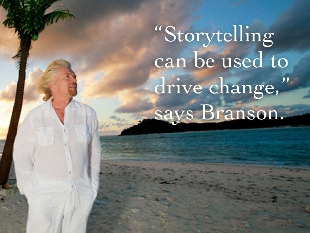 """""""Storytelling can be used to drive change,"""" says Branson."""