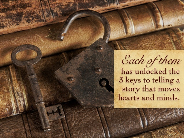 Each of them has unlocked the 3 keys to telling a story that moves hearts and minds.