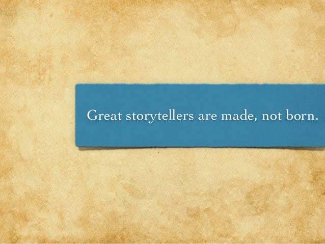 Great storytellers are made, not born.