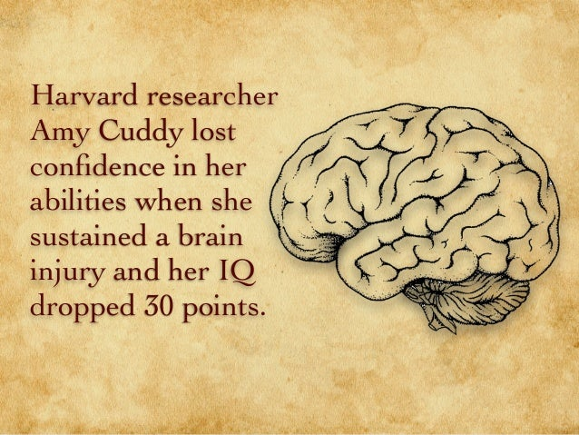 Harvard researcher Amy Cuddy lost confidence in her abilities when she sustained a brain injury and her IQ dropped 30 point...