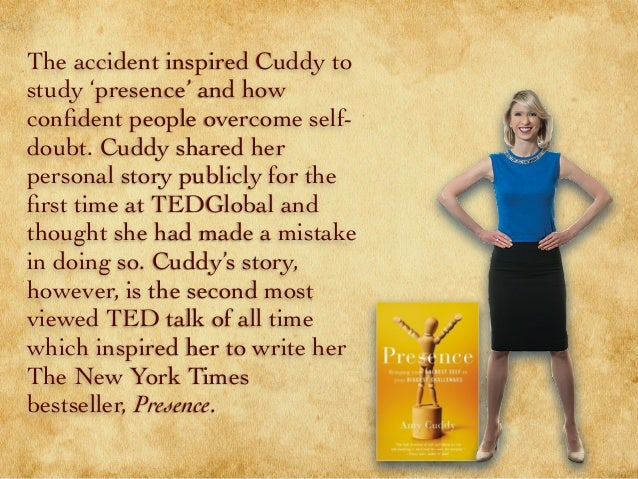The accident inspired Cuddy to study 'presence' and how confident people overcome self- doubt. Cuddy shared her personal st...