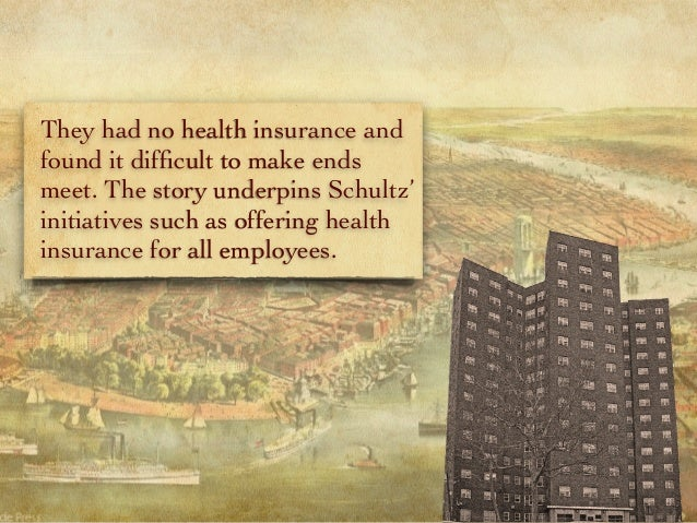 They had no health insurance and found it difficult to make ends meet. The story underpins Schultz' initiatives such as off...