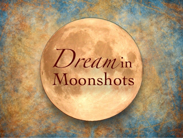 Dream in Moonshots