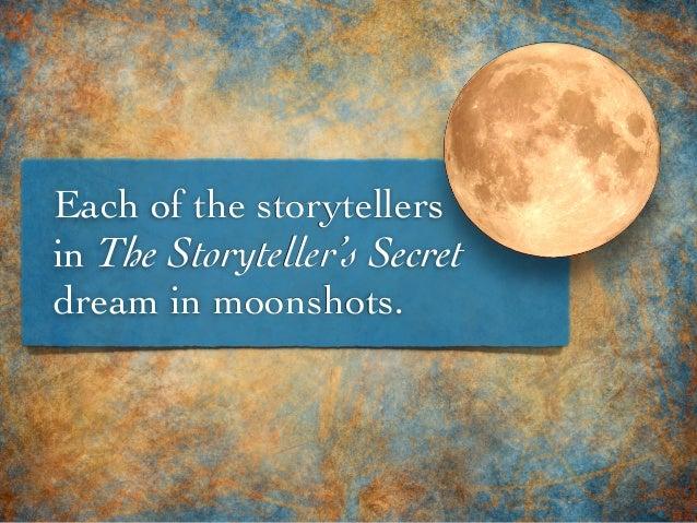 Each of the storytellers in The Storyteller's Secret dream in moonshots.
