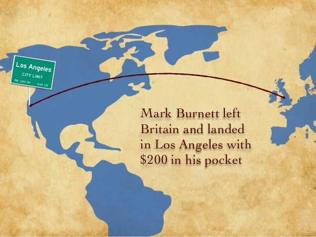Mark Burnett left Britain and landed in Los Angeles with $200 in his pocket