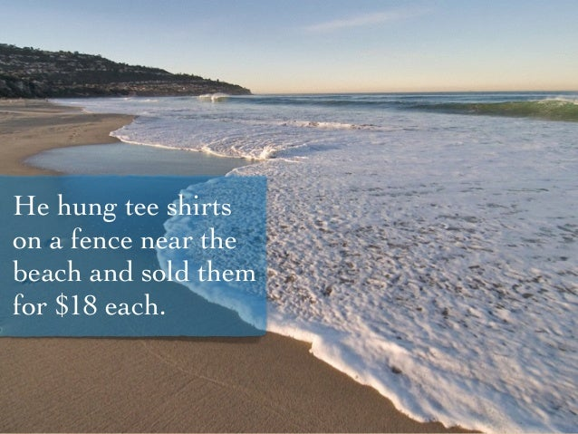He hung tee shirts on a fence near the beach and sold them for $18 each.