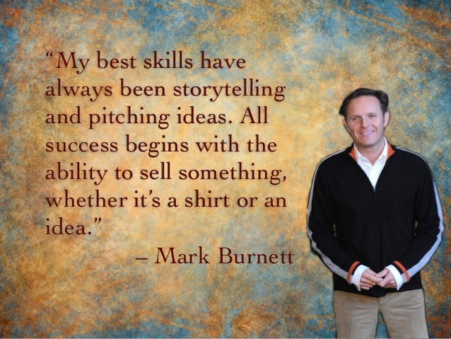 """""""My best skills have always been storytelling and pitching ideas. All success begins with the ability to sell something, w..."""
