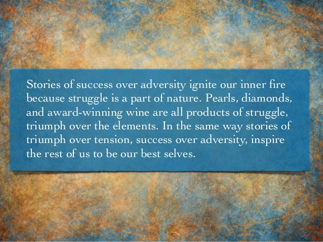 Stories of success over adversity ignite our inner fire because struggle is a part of nature. Pearls, diamonds, and award-w...