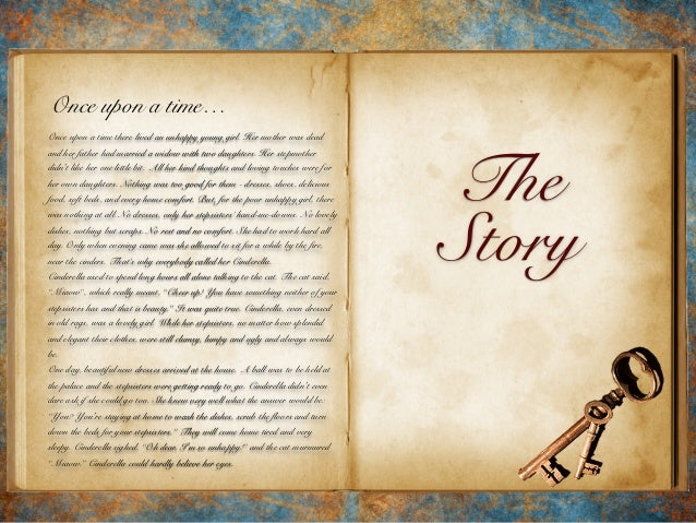 The Story Once upon a time… Once upon a time there lived an unhappy young girl. Her mother was dead and her father had mar...