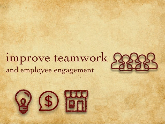 improve teamwork and employee engagement