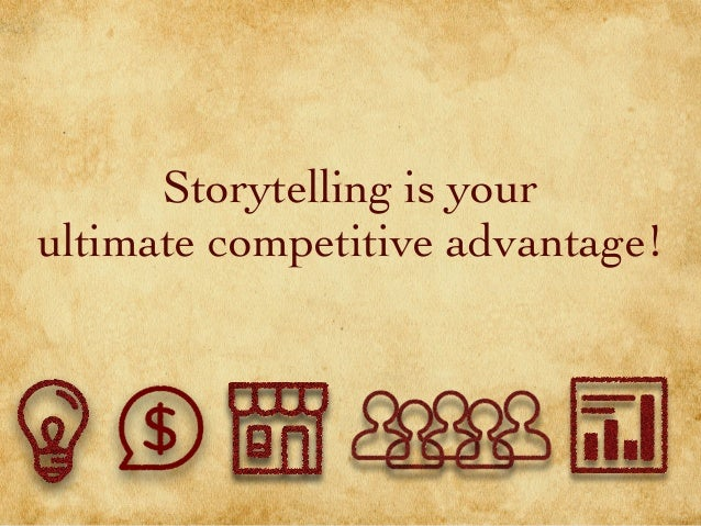 Storytelling is your ultimate competitive advantage!