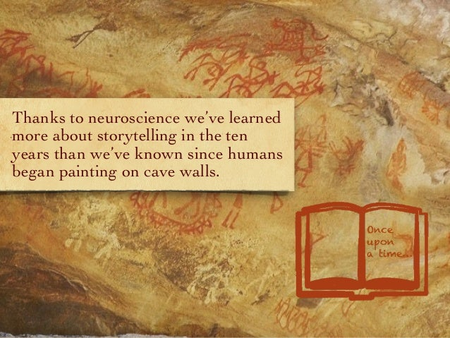 Thanks to neuroscience we've learned more about storytelling in the ten years than we've known since humans began painting...