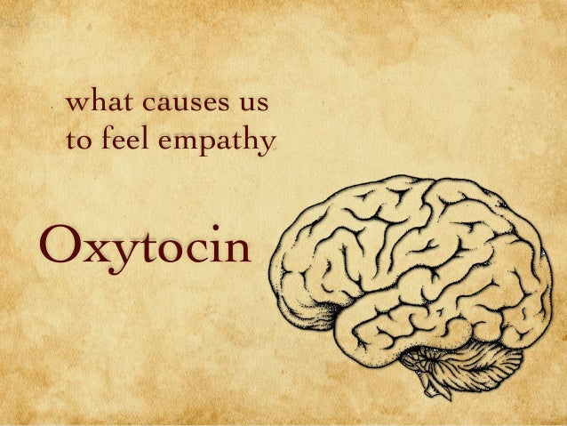 what causes us to feel empathy Oxytocin