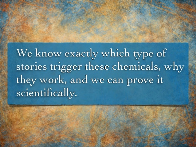 We know exactly which type of stories trigger these chemicals, why they work, and we can prove it scientifically.