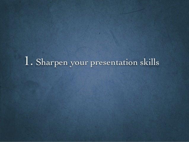 1. Sharpen your presentation skills