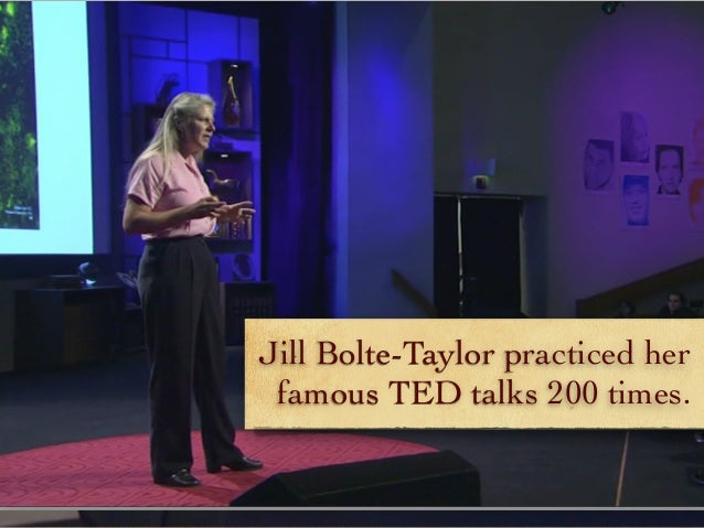 Jill Bolte-Taylor practiced her famous TED talks 200 times.