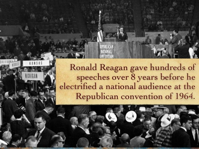 Ronald Reagan gave hundreds of speeches over 8 years before he electrified a national audience at the Republican convention...