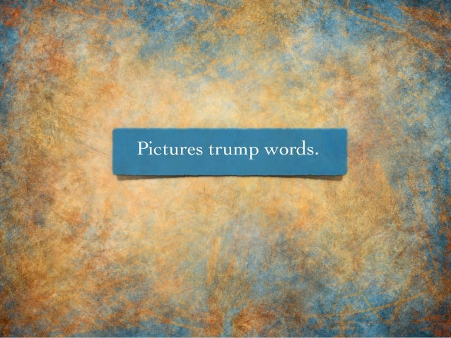 Pictures trump words.