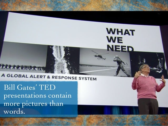 Bill Gates' TED presentations contain more pictures than words.
