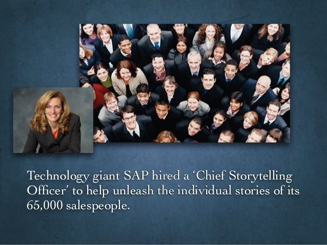 Technology giant SAP hired a 'Chief Storytelling Officer' to help unleash the individual stories of its 65,000 salespeople.