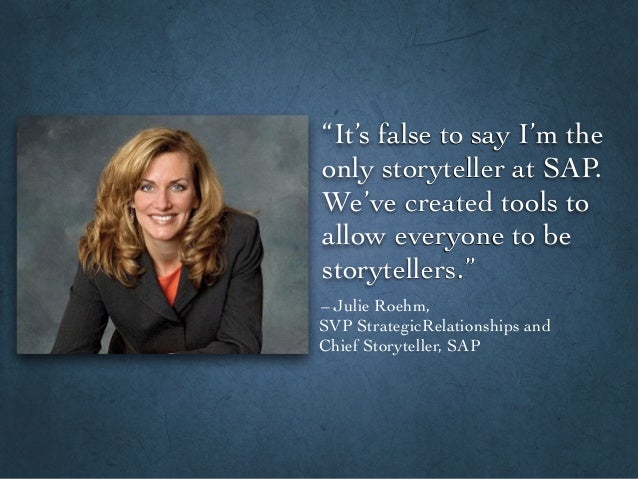 """It's false to say I'm the only storyteller at SAP. We've created tools to allow everyone to be storytellers."" – Julie Roe..."