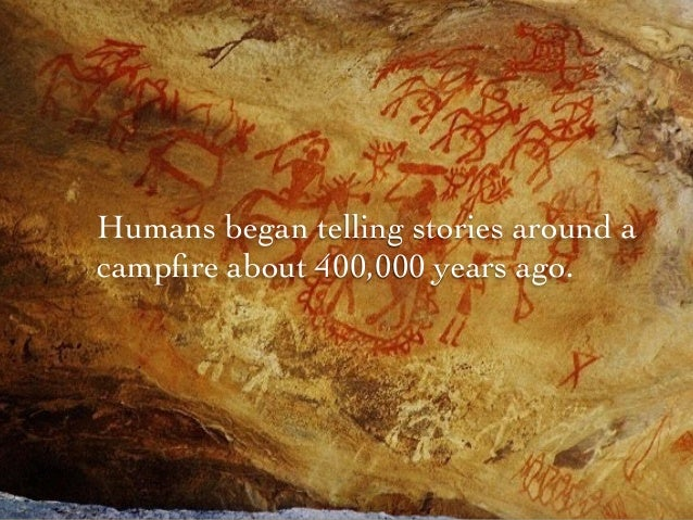 Humans began telling stories around a campfire about 400,000 years ago.
