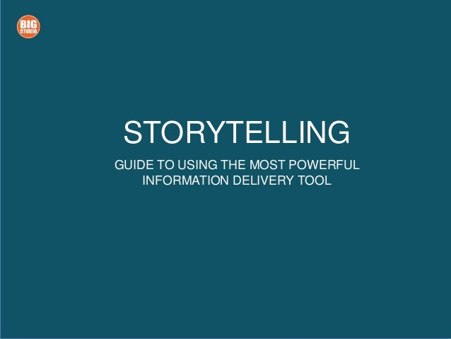 STORYTELLING GUIDE TO USING THE MOST POWERFUL INFORMATION DELIVERY TOOL