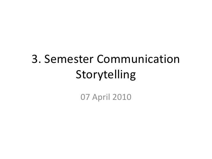 3. Semester CommunicationStorytelling<br />6. april 2010<br />