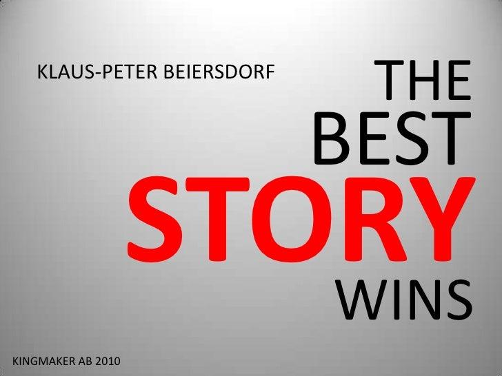 THE<br />KLAUS-PETER BEIERSDORF<br />BEST<br />STORY<br />WINS<br />KINGMAKER AB 2010<br />