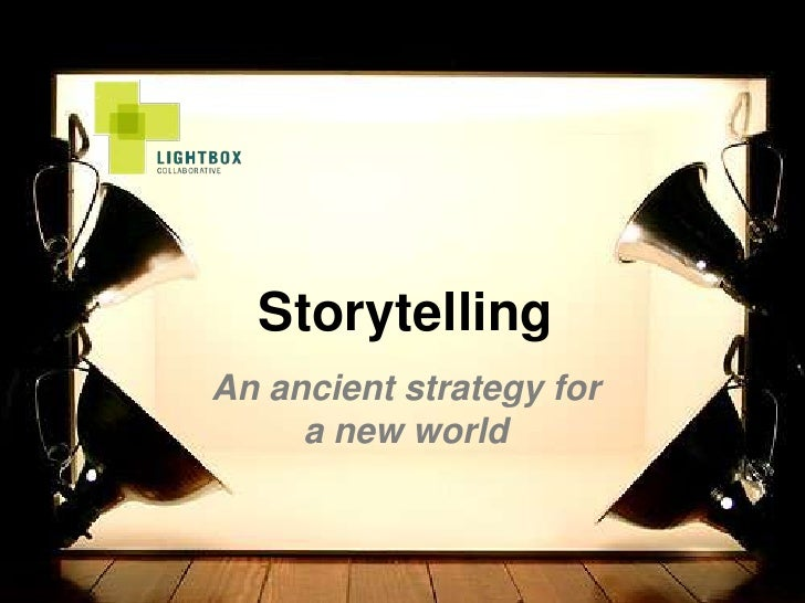 Storytelling<br />An ancient strategy for a new world<br />